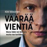 Väärää vientiä - Mene itään tai länteen, mutta tee kotiläksysi - Kim Väisänen (Alma Talent, 2018)