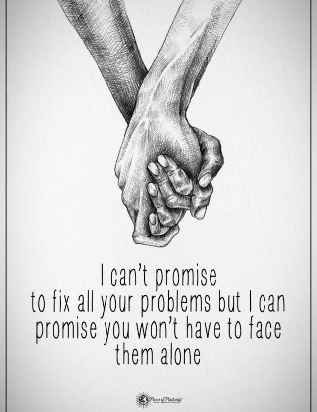 """""""En voi luvata korjaavani kaikkia ongelmiasi, mutta sen voin luvata, ettet joudu kohtaamaan niitä yksin."""""""