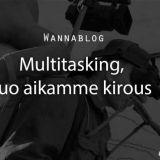 Multitasking, tuo aikamme kirous