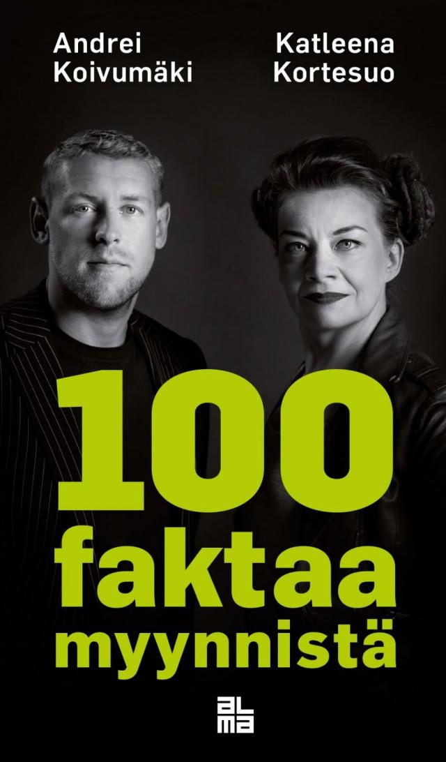Suoraa puhetta bisneksestä. Andrei Koivumäki ja Katleena Kortesuo paljastavat 100 faktaa myynnistä.