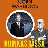 Kirja: Kuinkas tässä näin kävi? Miksi maallamme ei ollut malttia vaurastua - Björn Wahlroos