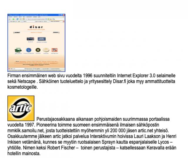 Ensimmäisen kaupallisen verkkosivuston tein Disar Oy:lle. Sitä ennen tein meidän bändille nettisivut joita kutsuttiin silloin www-sivuiksi. Perustimme myös ensimmäisen suomenkielisen ilmaisen sähköpostin artic.net:iin.