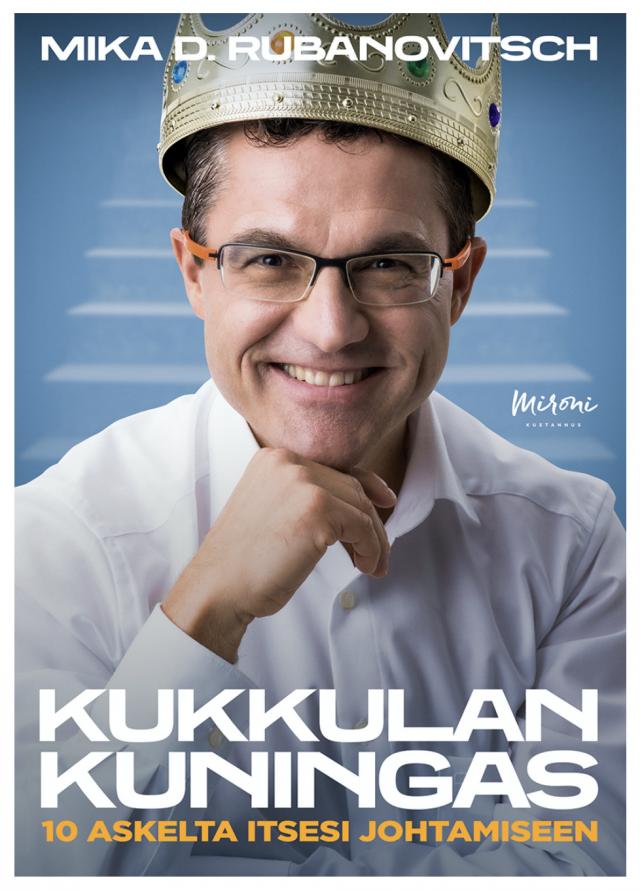 Myyntikuningas Mika D. Rubanovitsch tarjoilee ruhtinaallisia oppeja Kukkulan kuningas -uutuuskirjassa.