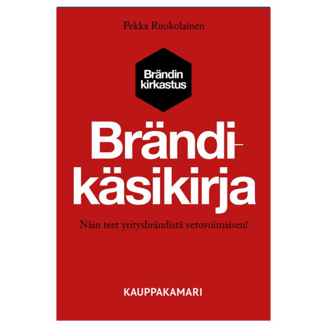 Ole lumoava ja muistettava. Kirja-arvostelussa Pekka Ruokolaisen Brändikäsikirja - Näin teet yritysbrändistäsi vetovoimaisen! (Kauppakamari, 2020)
