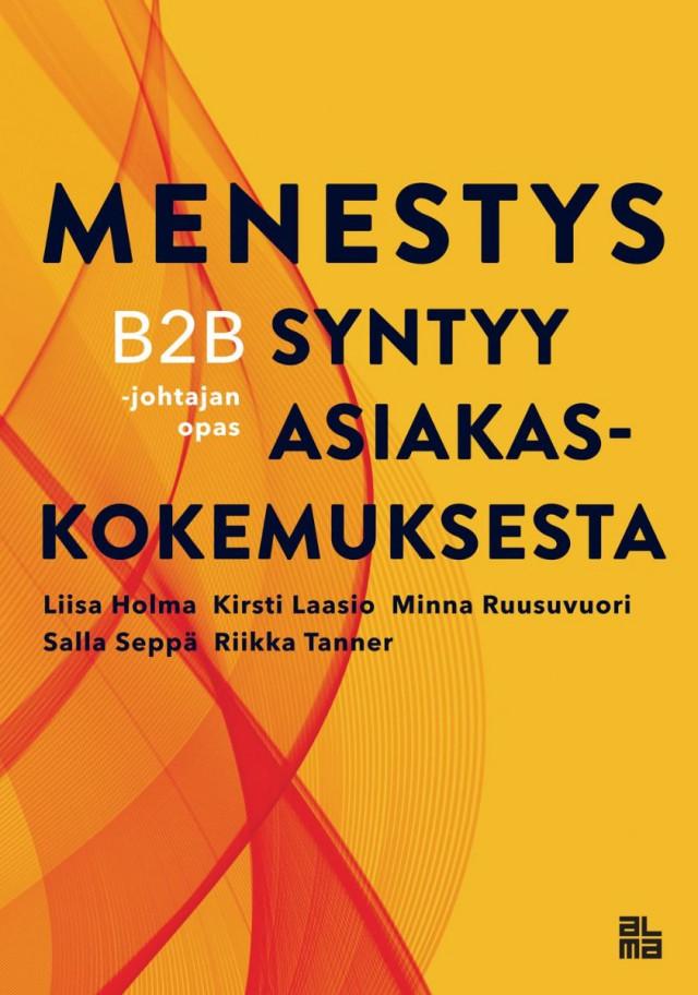Ostajien valtakauden aikana kokemukset ja tunteet korostuvat. Menestys syntyy asiakaskokemuksesta - B2B-johtajan opas (Alma Talent, 2021) - Liisa Holma, Kirsti Laasio, Minna Ruusuvuori, Salla Seppä ja Riikka Tanner.